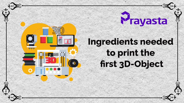 Ingredients needed to Print the first 3D-Object