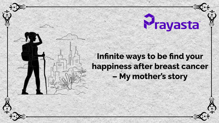 You are currently viewing Infinite ways to be find your happiness after breast cancer – My mother's story